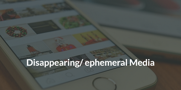 Disappearing or ephemeral Media